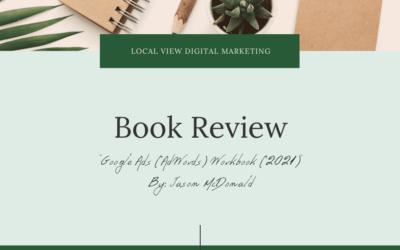 "Local View Digital Marketing Reviews ""Google Ads (AdWords) Workbook (2021)"" by Jason McDonald"